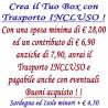 Crea il Tuo BOX con Trasporto INCLUSO - Spesa minima euro 28,00