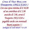 Crea il Tuo BOX con Trasporto INCLUSO - Spesa minima euro 44,00